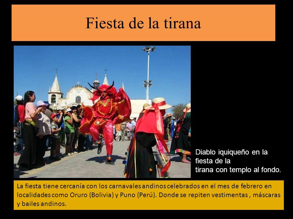 Fiesta de la tirana La fiesta tiene cercanía con los carnavales andinos celebrados en el mes de febrero en localidades como Oruro (Bolivia) y Puno (Pe