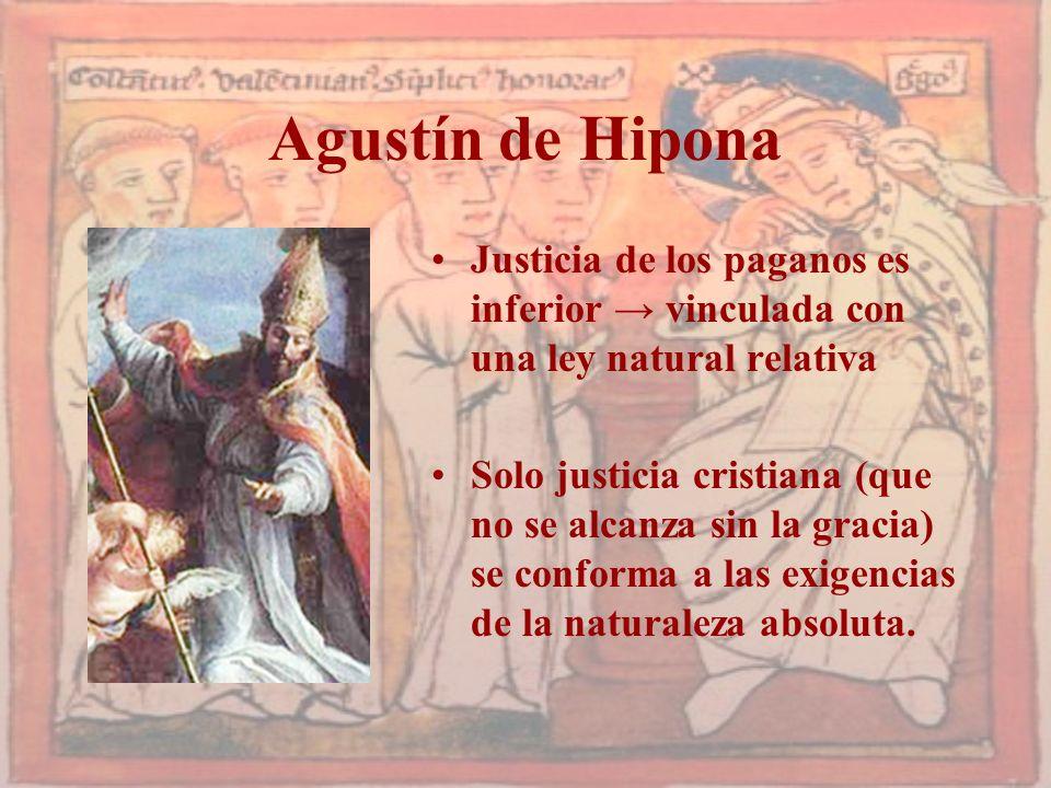 Agustín de Hipona Justicia de los paganos es inferior vinculada con una ley natural relativa Solo justicia cristiana (que no se alcanza sin la gracia)