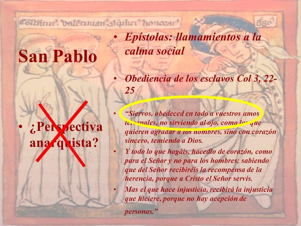 San Pablo ¿Perspectiva anarquista? Epístolas: llamamientos a la calma social Obediencia de los esclavos Col 3, 22- 25 Siervos, obedeced en todo a vues