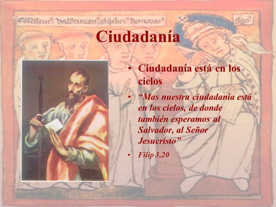 Ciudadanía Ciudadanía está en los cielos Mas nuestra ciudadanía está en los cielos, de donde también esperamos al Salvador, al Señor Jesucristo Filip