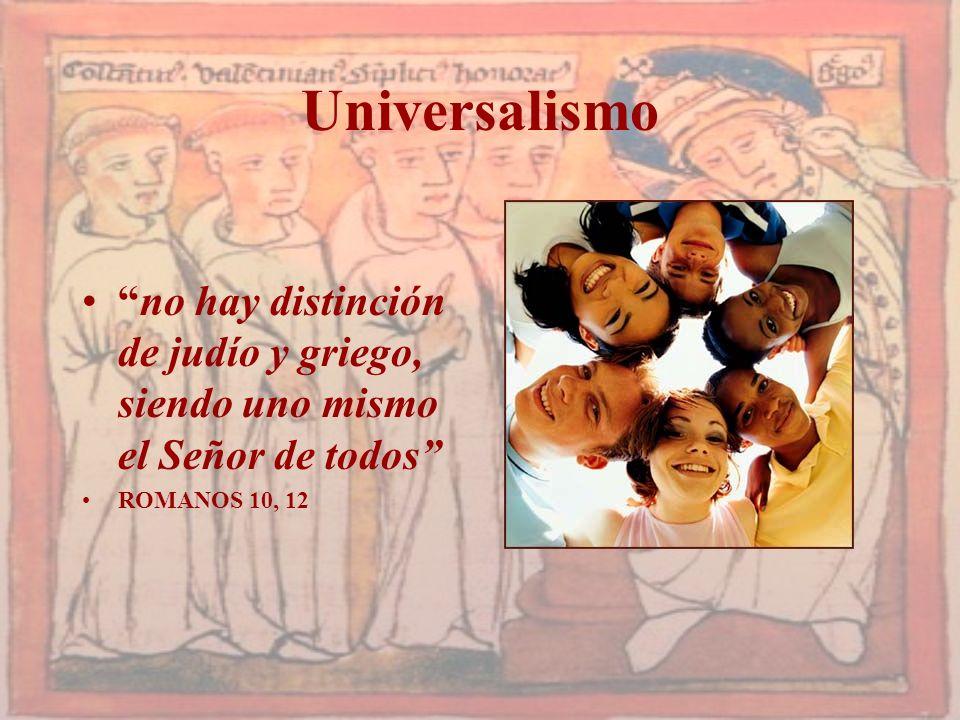 Universalismo no hay distinción de judío y griego, siendo uno mismo el Señor de todos ROMANOS 10, 12