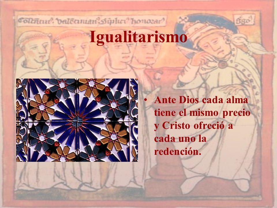 Igualitarismo Ante Dios cada alma tiene el mismo precio y Cristo ofreció a cada uno la redención.