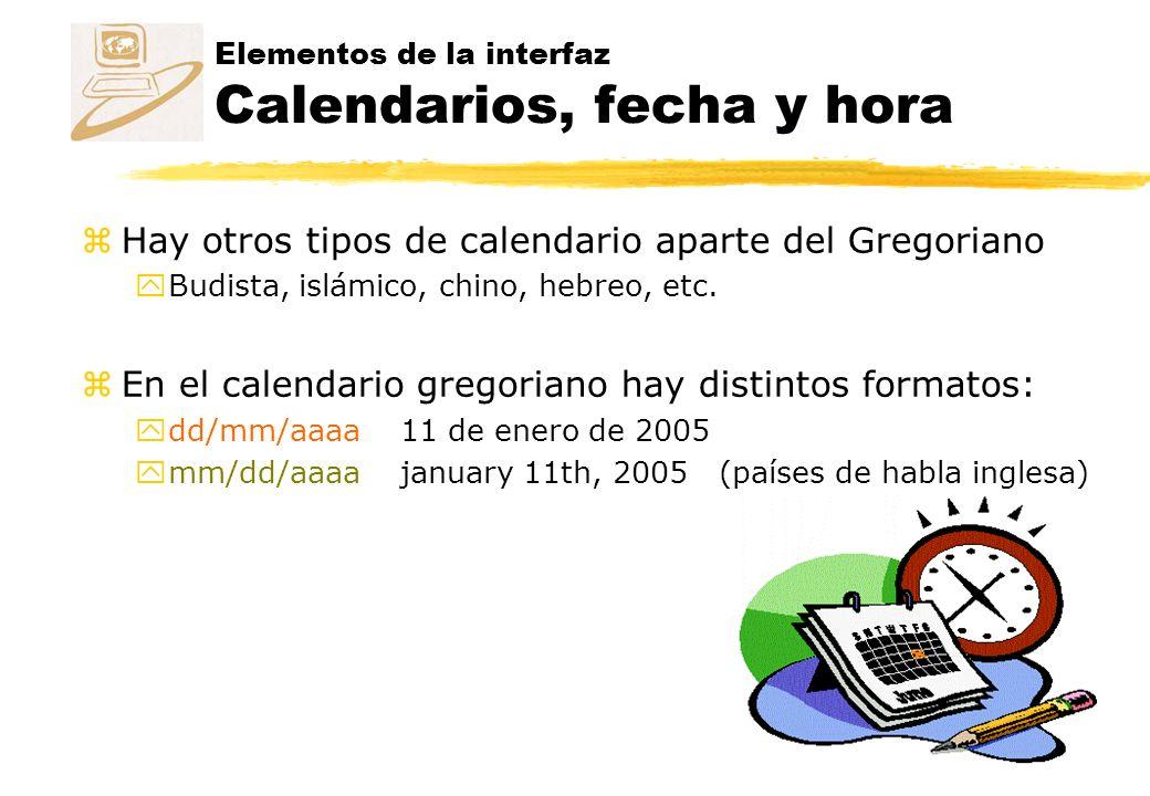 Elementos de la interfaz Calendarios, fecha y hora zHay otros tipos de calendario aparte del Gregoriano yBudista, islámico, chino, hebreo, etc.