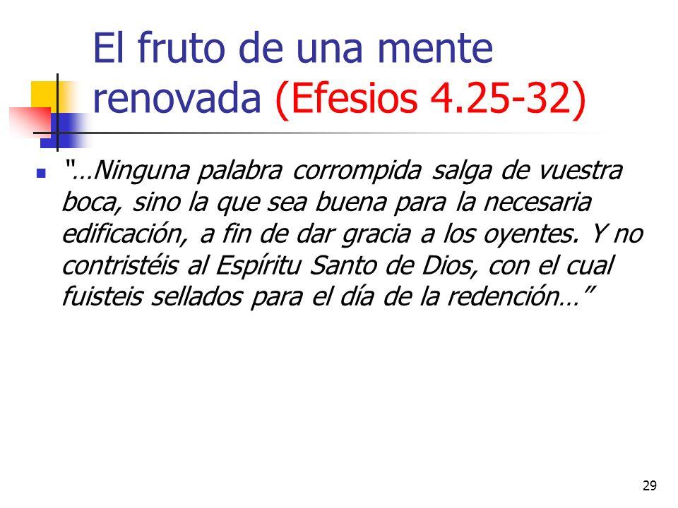 El fruto de una mente renovada (Efesios 4.25-32) …Ninguna palabra corrompida salga de vuestra boca, sino la que sea buena para la necesaria edificació