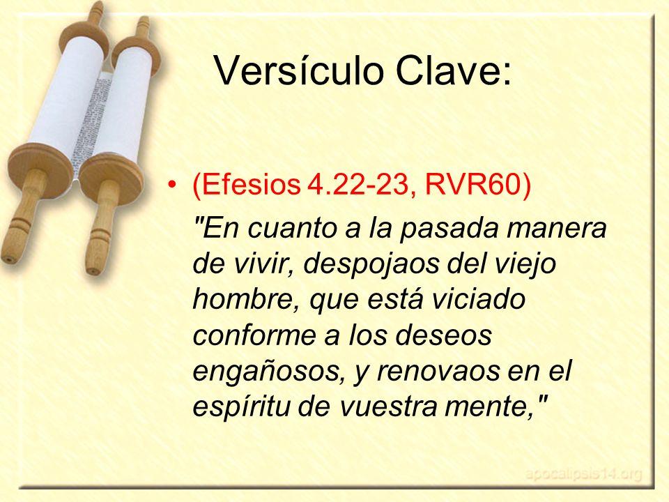 3 Versículo Clave: (Efesios 4.22-23, RVR60)