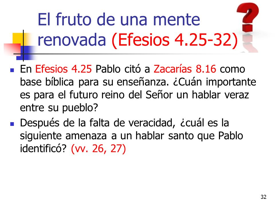 El fruto de una mente renovada (Efesios 4.25-32) En Efesios 4.25 Pablo citó a Zacarías 8.16 como base bíblica para su enseñanza. ¿Cuán importante es p