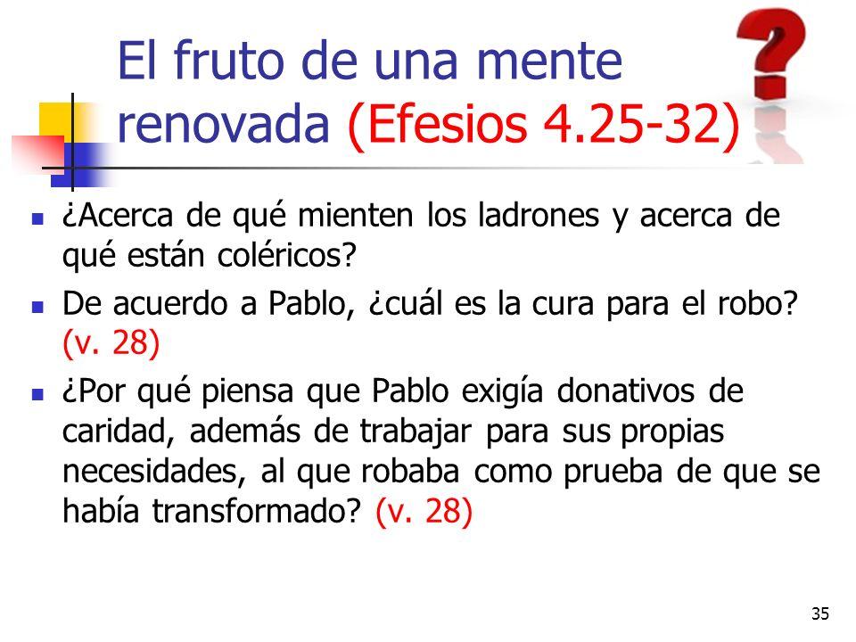 El fruto de una mente renovada (Efesios 4.25-32) ¿Acerca de qué mienten los ladrones y acerca de qué están coléricos? De acuerdo a Pablo, ¿cuál es la
