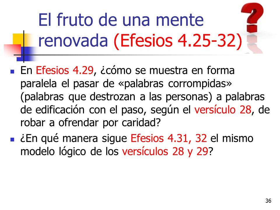 El fruto de una mente renovada (Efesios 4.25-32) En Efesios 4.29, ¿cómo se muestra en forma paralela el pasar de «palabras corrompidas» (palabras que