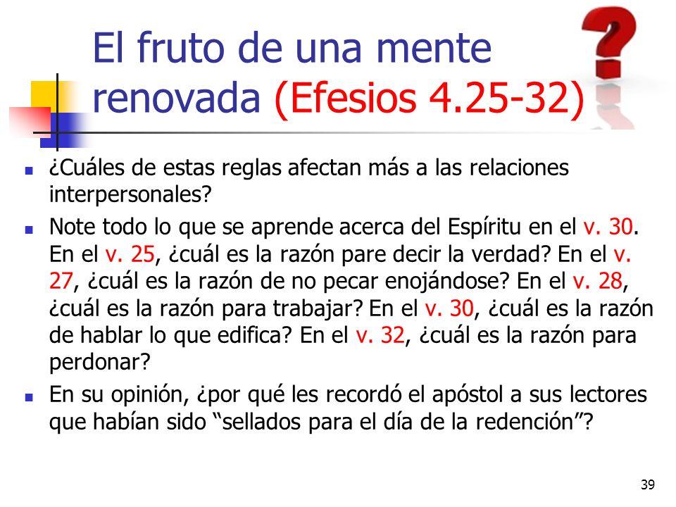 El fruto de una mente renovada (Efesios 4.25-32) ¿Cuáles de estas reglas afectan más a las relaciones interpersonales? Note todo lo que se aprende ace