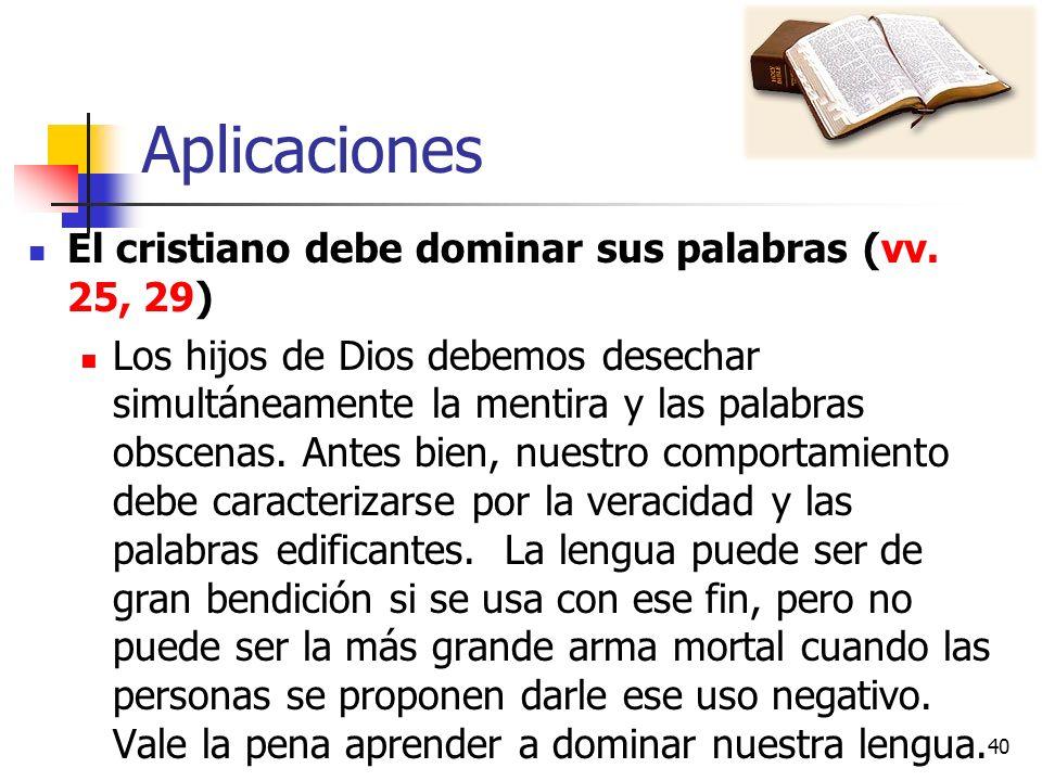 Aplicaciones El cristiano debe dominar sus palabras (vv. 25, 29) Los hijos de Dios debemos desechar simultáneamente la mentira y las palabras obscenas