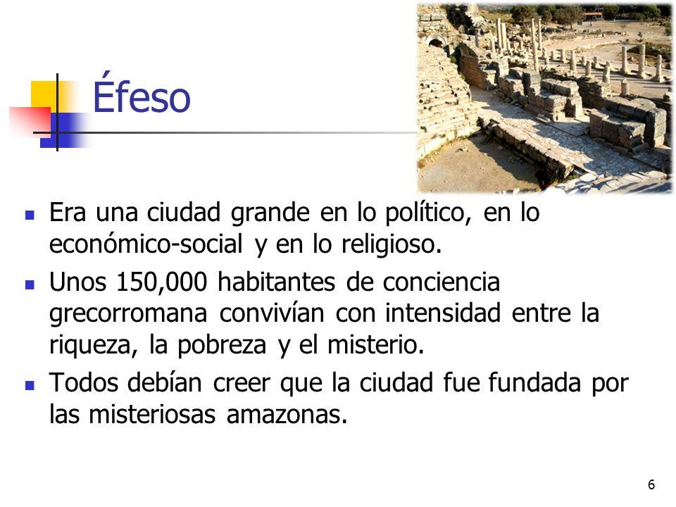 Éfeso Era una ciudad grande en lo político, en lo económico-social y en lo religioso. Unos 150,000 habitantes de conciencia grecorromana convivían con