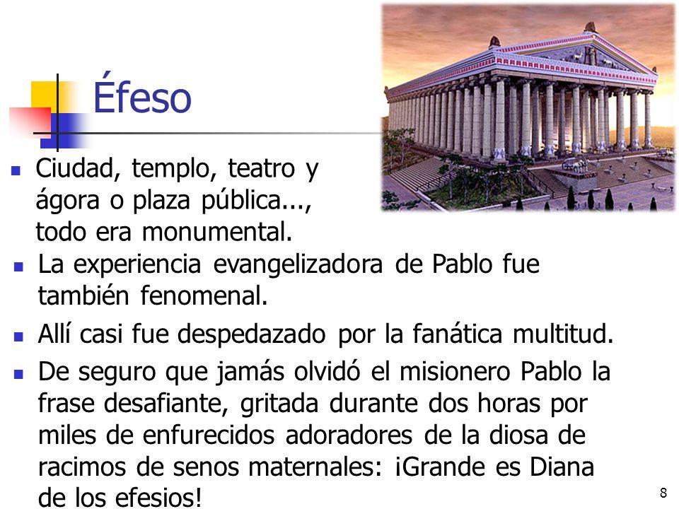 Éfeso Ciudad, templo, teatro y ágora o plaza pública..., todo era monumental. 8 De seguro que jamás olvidó el misionero Pablo la frase desafiante, gri
