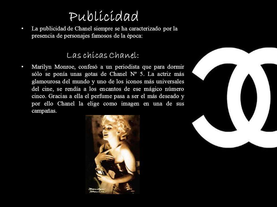Publicidad La publicidad de Chanel siempre se ha caracterizado por la presencia de personajes famosos de la época: Las chicas Chanel: Marilyn Monroe, confesó a un periodista que para dormir sólo se ponía unas gotas de Chanel Nº 5.