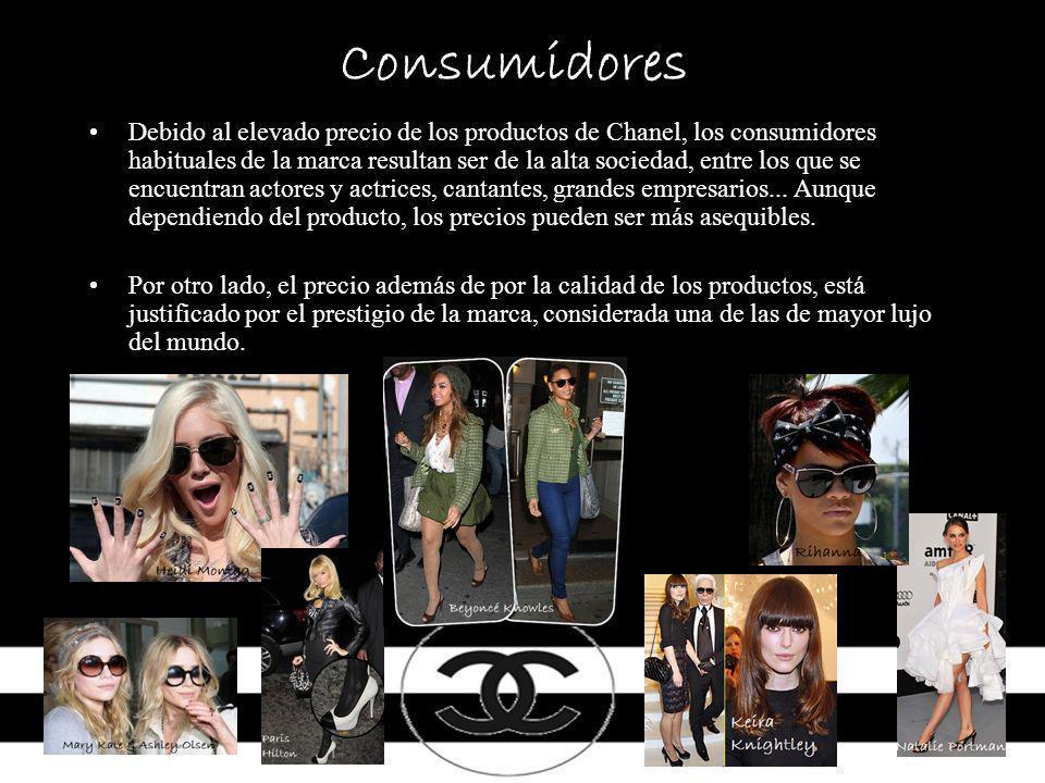 Consumidores Debido al elevado precio de los productos de Chanel, los consumidores habituales de la marca resultan ser de la alta sociedad, entre los que se encuentran actores y actrices, cantantes, grandes empresarios...