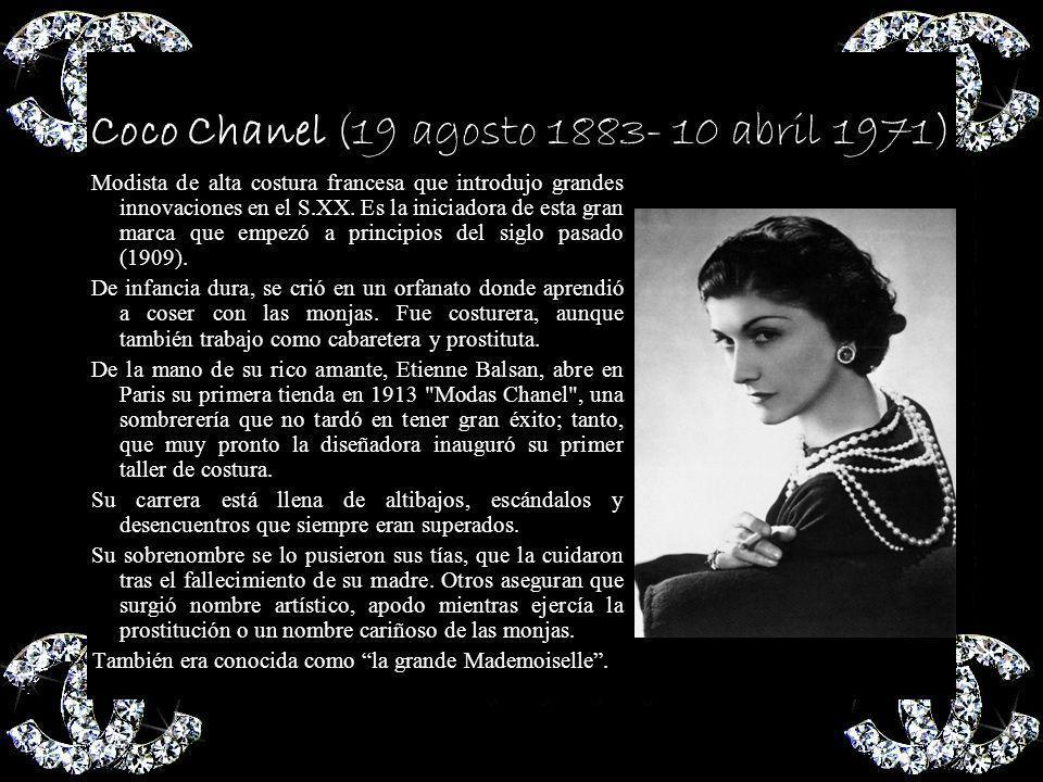Coco Chanel (19 agosto 1883- 10 abril 1971) Modista de alta costura francesa que introdujo grandes innovaciones en el S.XX.