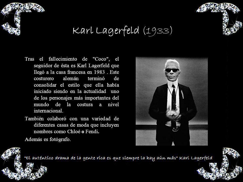 Karl Lagerfeld (1933) Tras el fallecimiento de Coco , el seguidor de ésta es Karl Lagerfeld que llegó a la casa francesa en 1983.