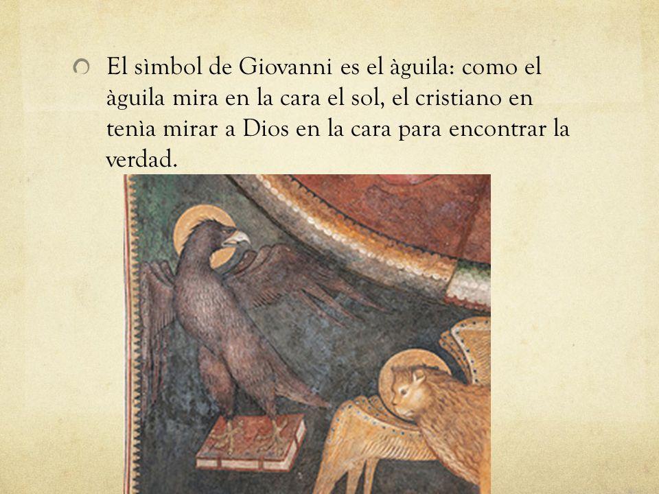 El sìmbol de Giovanni es el àguila: como el àguila mira en la cara el sol, el cristiano en tenìa mirar a Dios en la cara para encontrar la verdad.