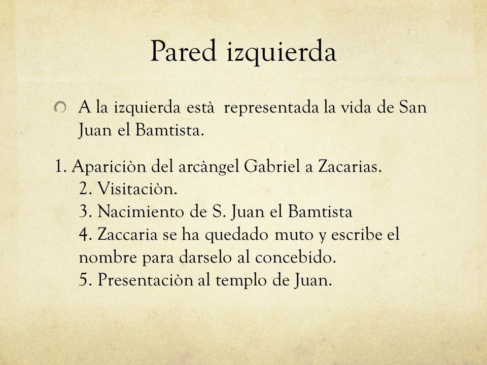 Pared izquierda A la izquierda està representada la vida de San Juan el Bamtista.