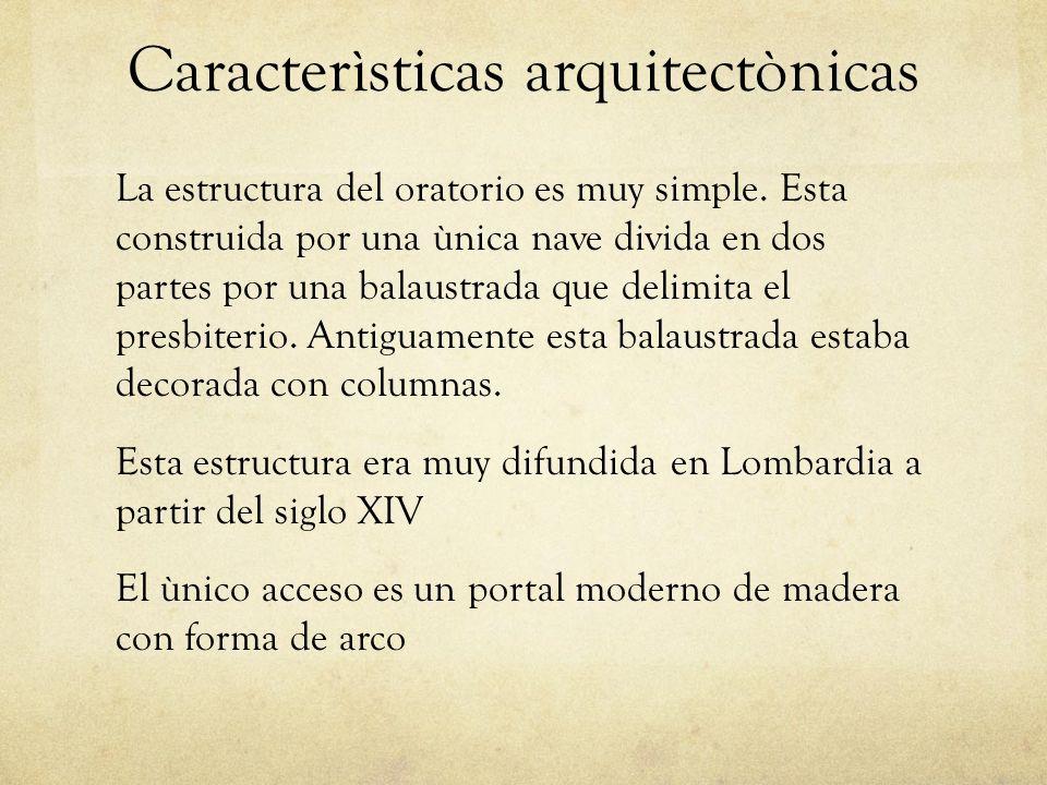 Caracterìsticas arquitectònicas La estructura del oratorio es muy simple.
