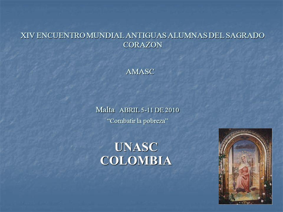 XIV ENCUENTRO MUNDIAL ANTIGUAS ALUMNAS DEL SAGRADO CORAZON UNASCCOLOMBIA AMASC AMASC Malta ABRIL 5-11 DE 2010 Combatir la pobreza