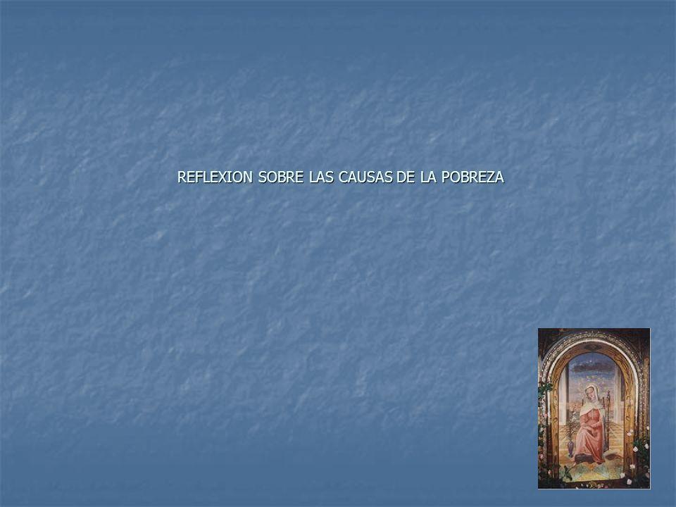 REFLEXION SOBRE LAS CAUSAS DE LA POBREZA