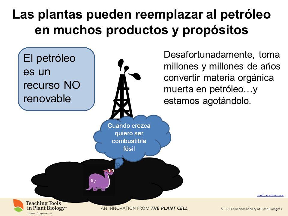 © 2013 American Society of Plant Biologists Cuando crezca quiero ser combustible fósil creativecartoons.org creativecartoons.org. El petróleo es un re