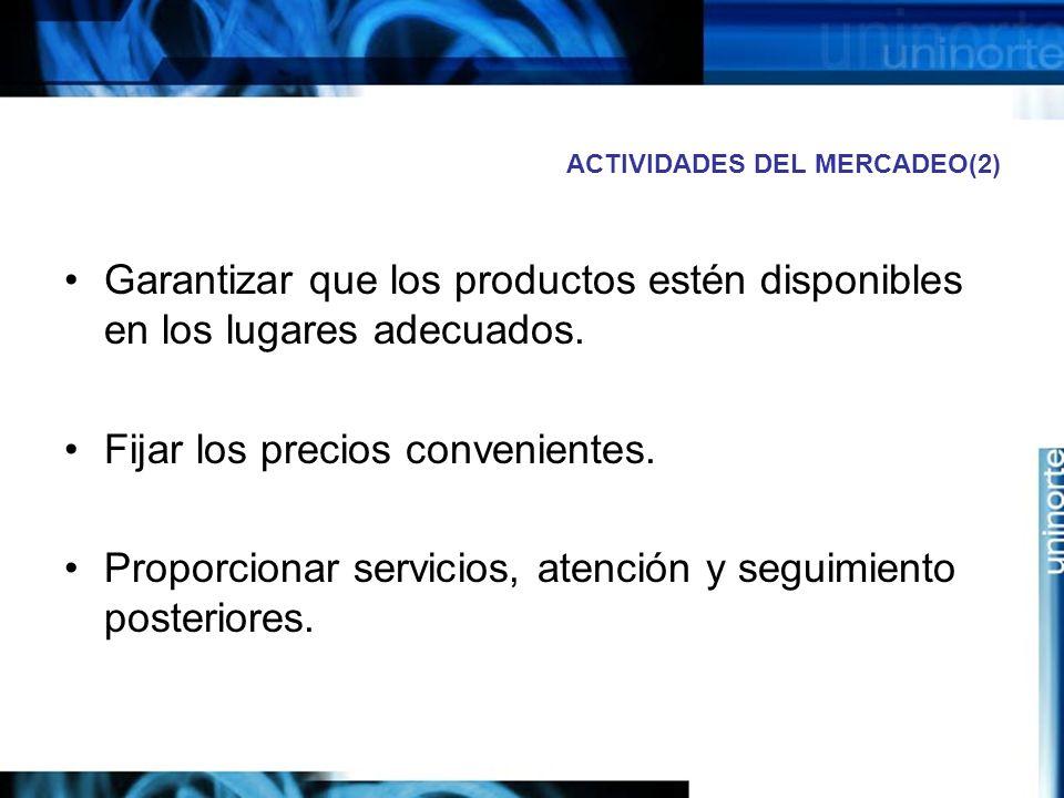 ACTIVIDADES DEL MERCADEO(2) Garantizar que los productos estén disponibles en los lugares adecuados.