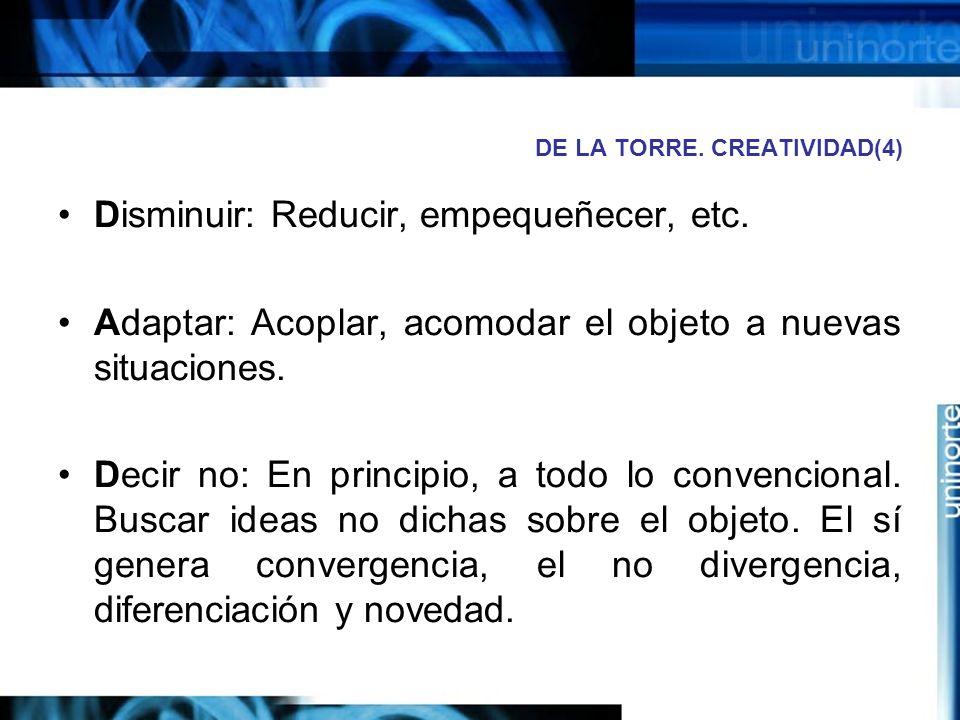 DE LA TORRE.CREATIVIDAD(4) Disminuir: Reducir, empequeñecer, etc.