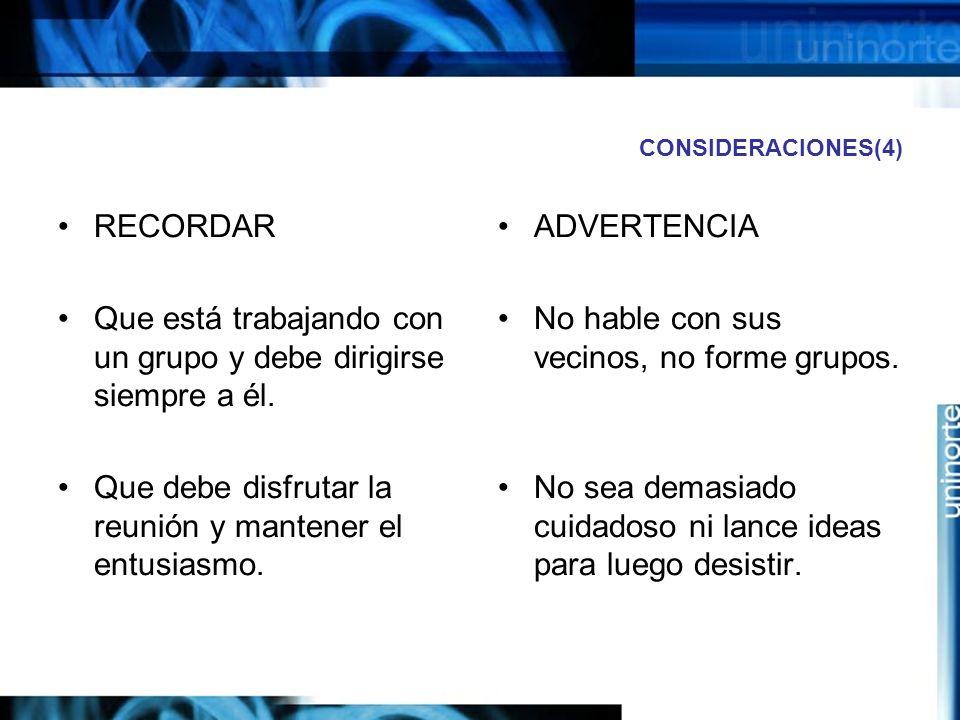 CONSIDERACIONES(4) RECORDAR Que está trabajando con un grupo y debe dirigirse siempre a él.