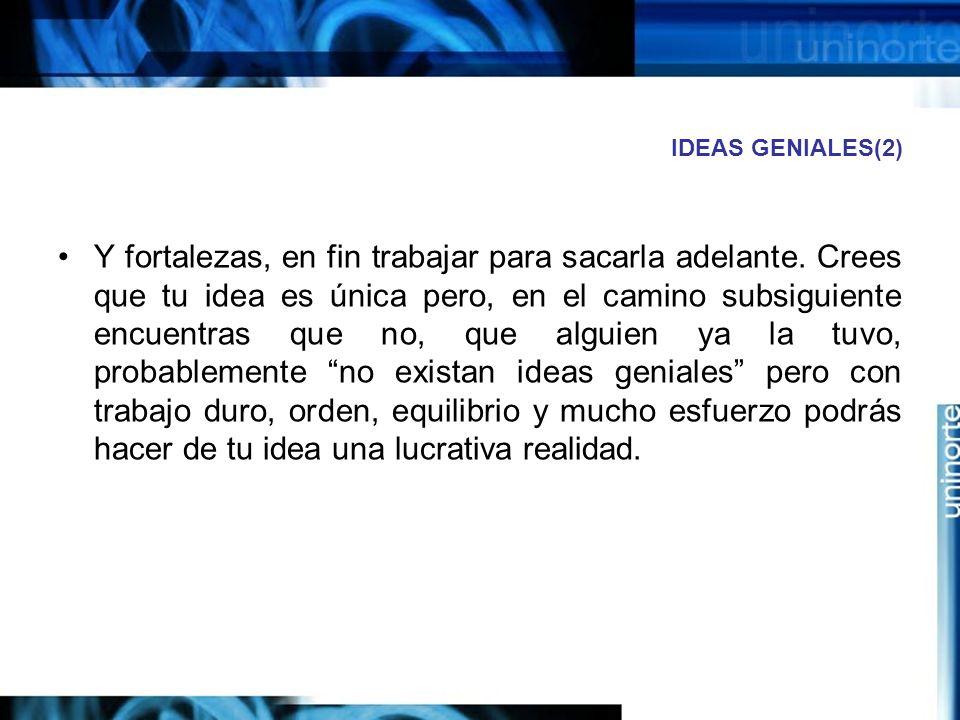 IDEAS GENIALES(2) Y fortalezas, en fin trabajar para sacarla adelante.
