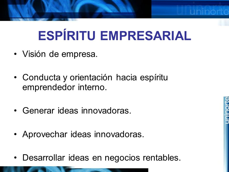 ESPÍRITU EMPRESARIAL Visión de empresa.Conducta y orientación hacia espíritu emprendedor interno.