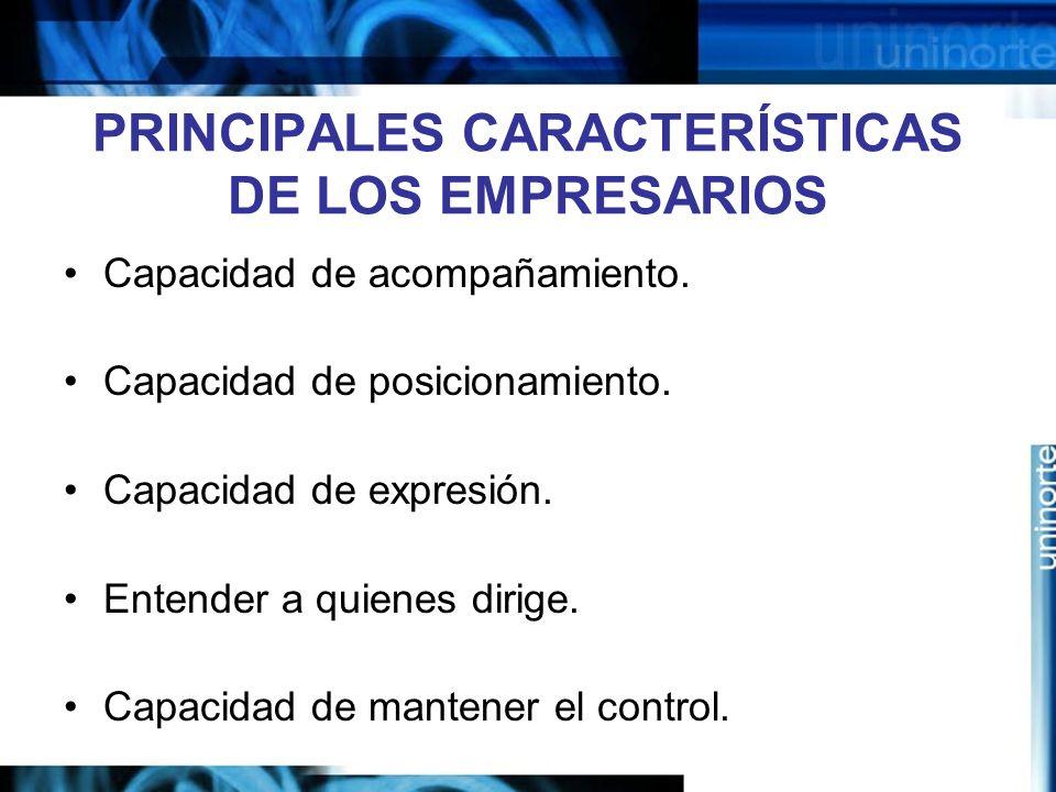 PRINCIPALES CARACTERÍSTICAS DE LOS EMPRESARIOS Capacidad de acompañamiento.