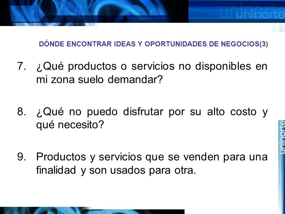 DÓNDE ENCONTRAR IDEAS Y OPORTUNIDADES DE NEGOCIOS(3) 7.¿Qué productos o servicios no disponibles en mi zona suelo demandar.