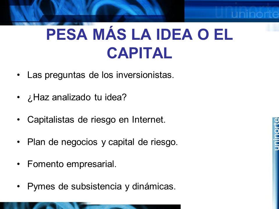 PESA MÁS LA IDEA O EL CAPITAL Las preguntas de los inversionistas.