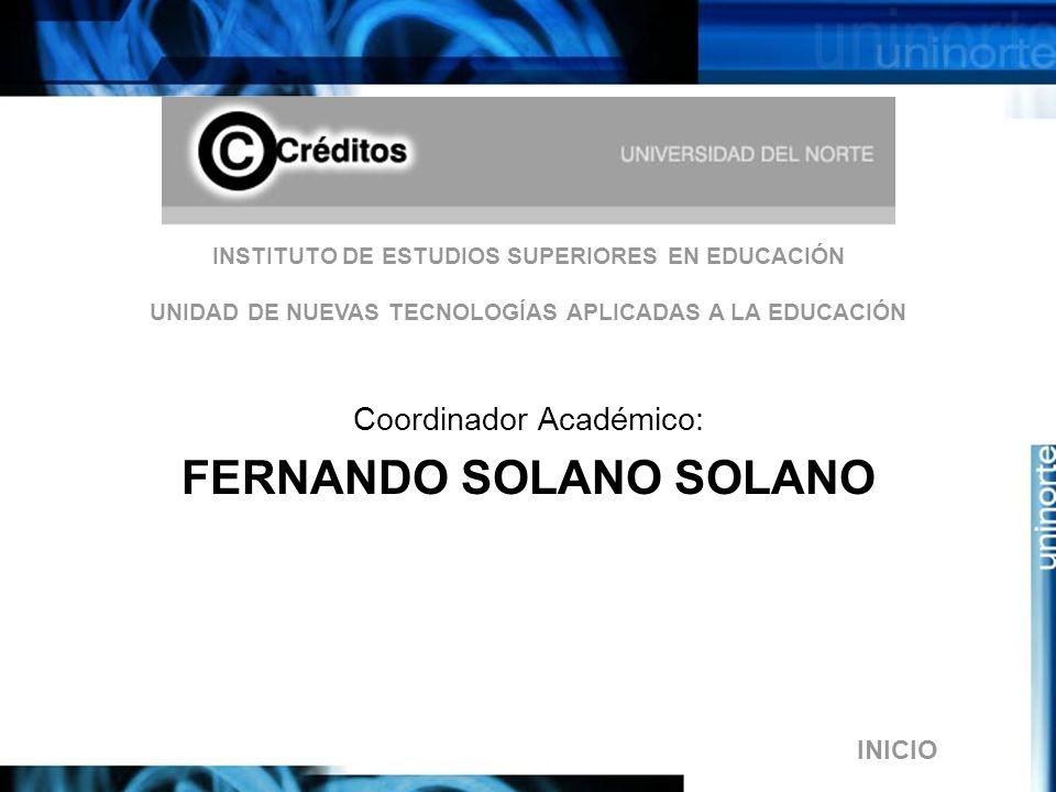 INSTITUTO DE ESTUDIOS SUPERIORES EN EDUCACIÓN UNIDAD DE NUEVAS TECNOLOGÍAS APLICADAS A LA EDUCACIÓN Coordinador Académico: FERNANDO SOLANO SOLANO INICIO
