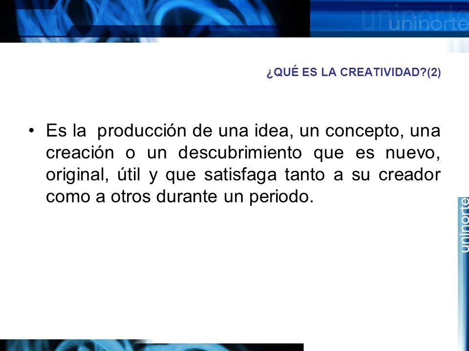 ¿QUÉ ES LA CREATIVIDAD?(2) Es la producción de una idea, un concepto, una creación o un descubrimiento que es nuevo, original, útil y que satisfaga tanto a su creador como a otros durante un periodo.