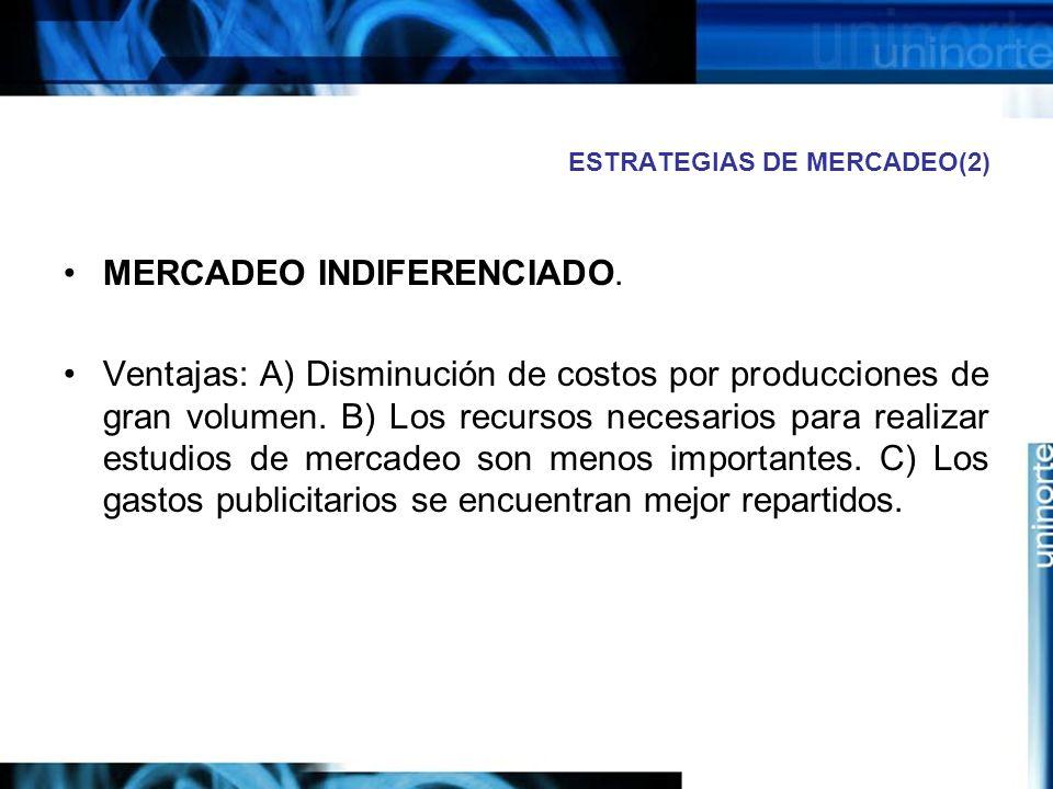 ESTRATEGIAS DE MERCADEO(2) MERCADEO INDIFERENCIADO.