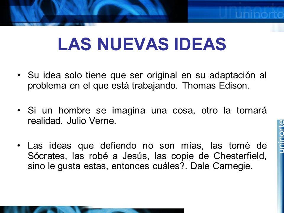 LAS NUEVAS IDEAS Su idea solo tiene que ser original en su adaptación al problema en el que está trabajando.
