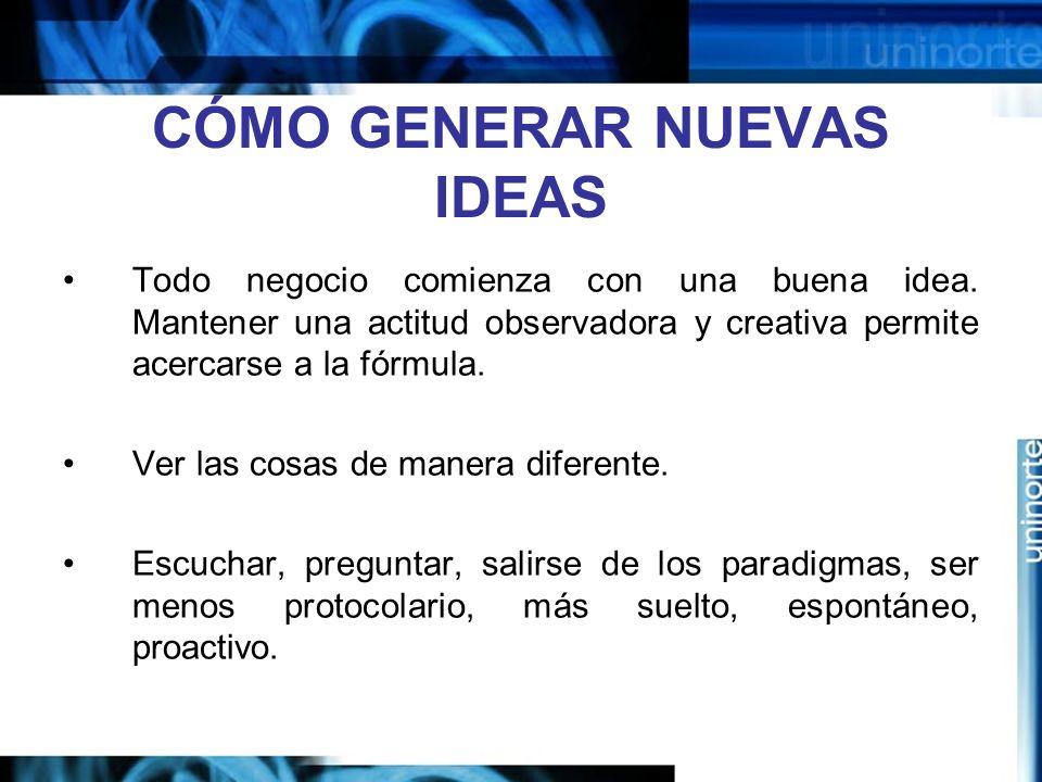 CÓMO GENERAR NUEVAS IDEAS Todo negocio comienza con una buena idea.