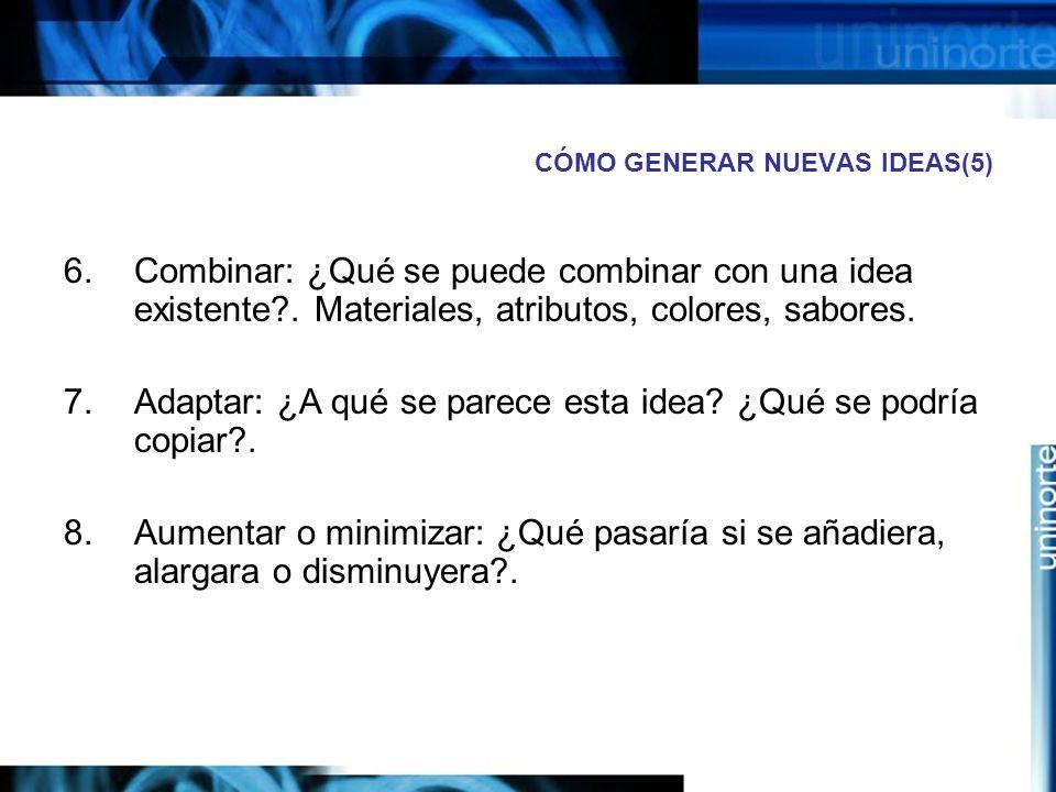 CÓMO GENERAR NUEVAS IDEAS(5) 6.Combinar: ¿Qué se puede combinar con una idea existente?.