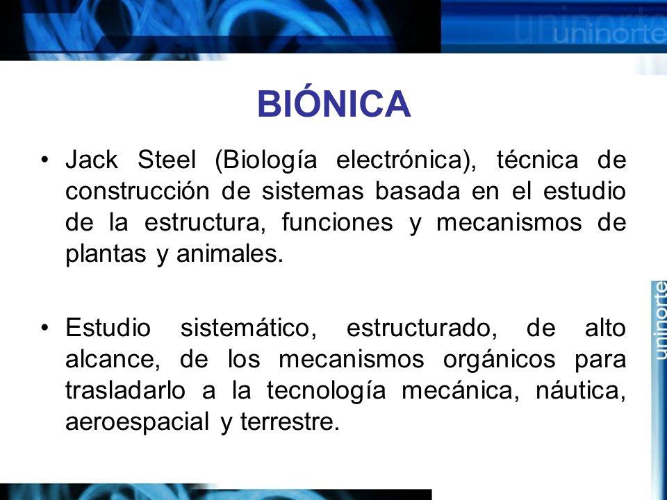 BIÓNICA Jack Steel (Biología electrónica), técnica de construcción de sistemas basada en el estudio de la estructura, funciones y mecanismos de plantas y animales.