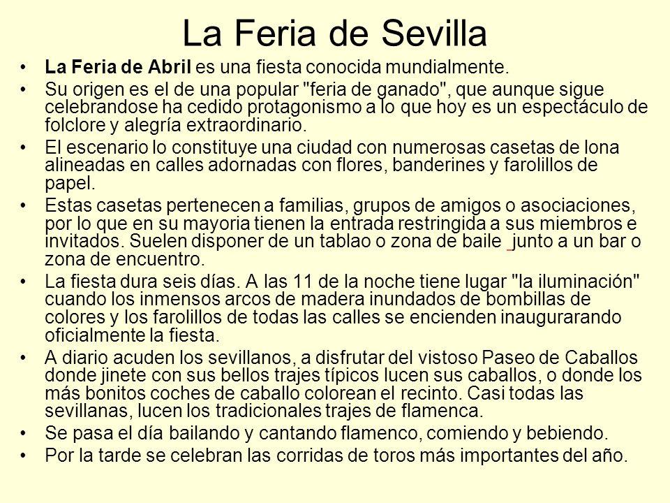 La Feria de Sevilla La Feria de Abril es una fiesta conocida mundialmente. Su origen es el de una popular