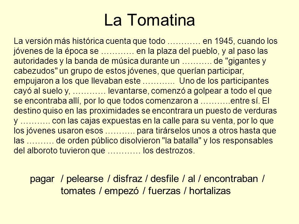 La Tomatina La versión más histórica cuenta que todo ………… en 1945, cuando los jóvenes de la época se ………… en la plaza del pueblo, y al paso las autori