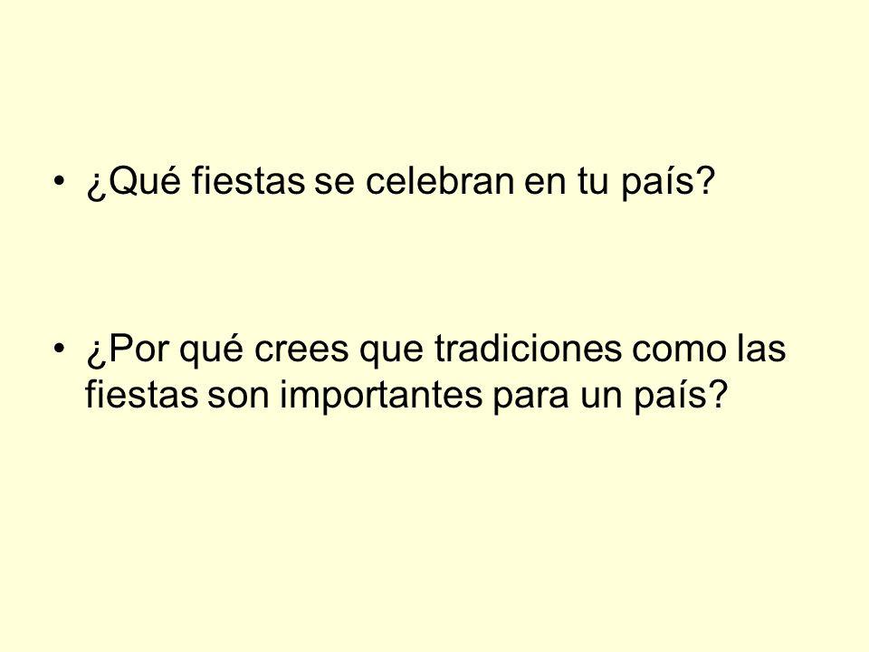¿Qué fiestas se celebran en tu país? ¿Por qué crees que tradiciones como las fiestas son importantes para un país?