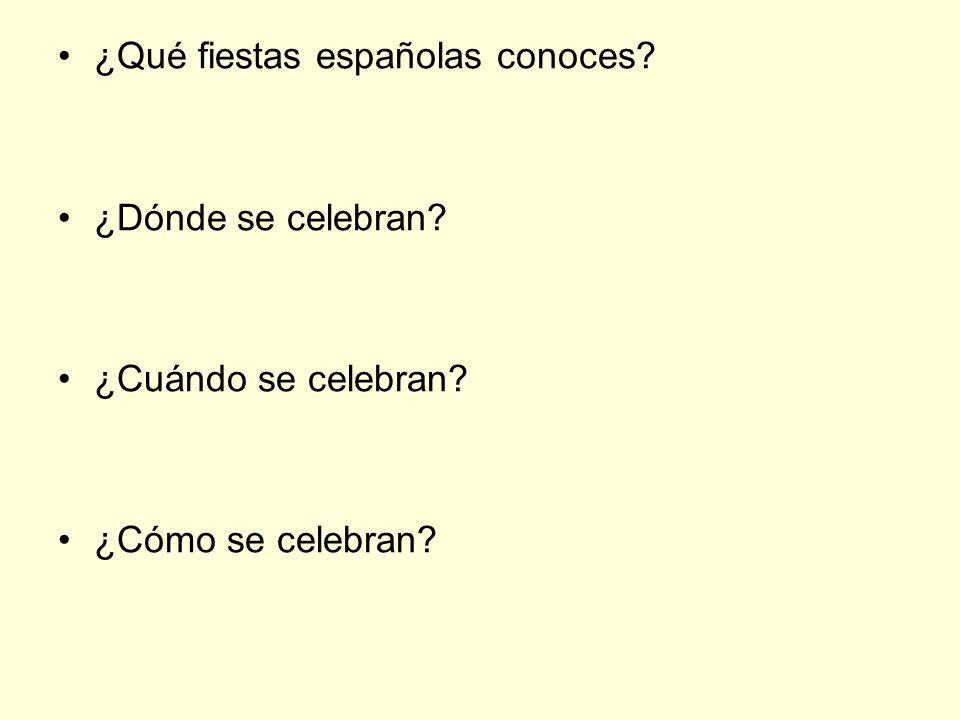 ¿Qué fiestas españolas conoces? ¿Dónde se celebran? ¿Cuándo se celebran? ¿Cómo se celebran?