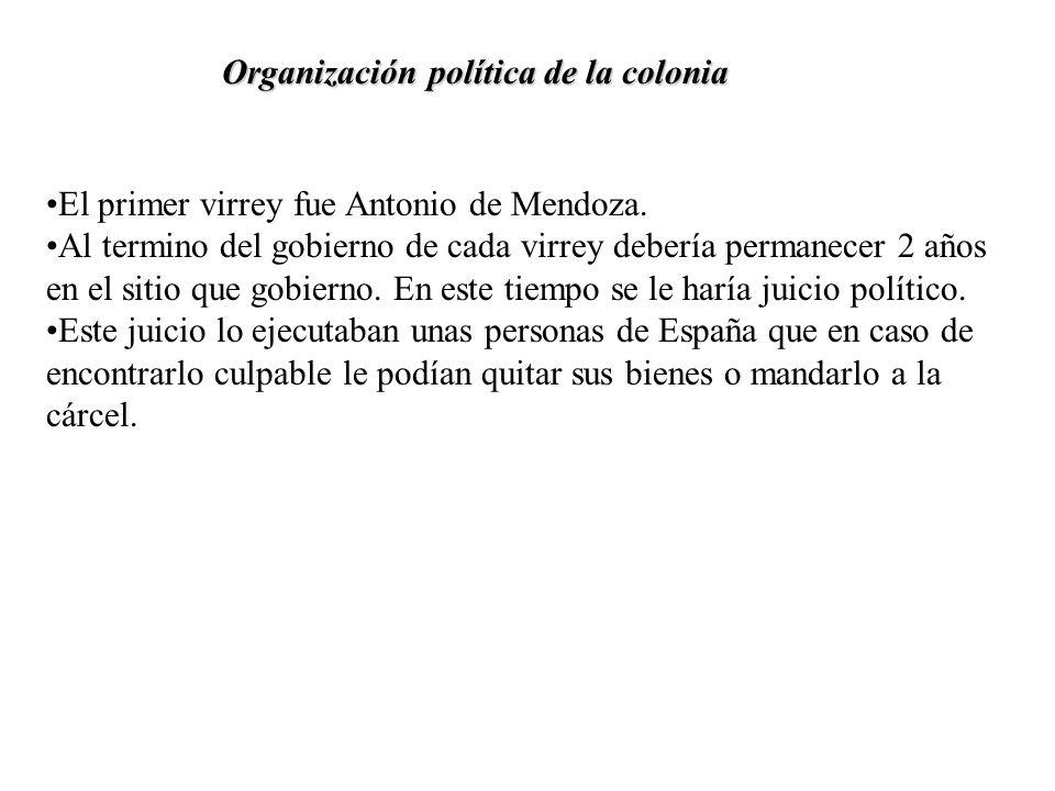 Organización política de la colonia El poder legislativo, judicial y ejecutivo era ejercido por una sola persona: el rey. Organizo a la Nueva España c