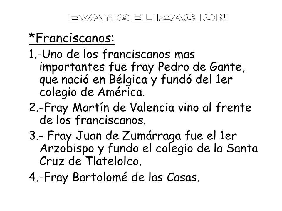 LA EVANGELIZACIÓN Órdenes Religiosas: FRANCISCANOS: Fray Pedro de Gante (Colegio de Texcoco); Fray Martín de Valencia (México, San José de los Natural