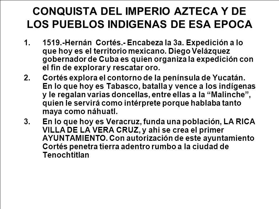 CONQUISTA DEL IMPERIO AZTECA Y DE LOS PUEBLOS INDIGENAS DE ESA EPOCA 1.1519.-Hernán Cortés.- Encabeza la 3a.