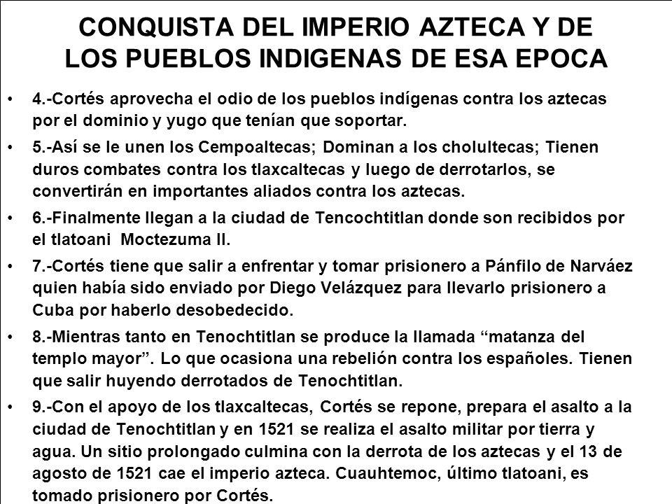 4.-Cortés aprovecha el odio de los pueblos indígenas contra los aztecas por el dominio y yugo que tenían que soportar.