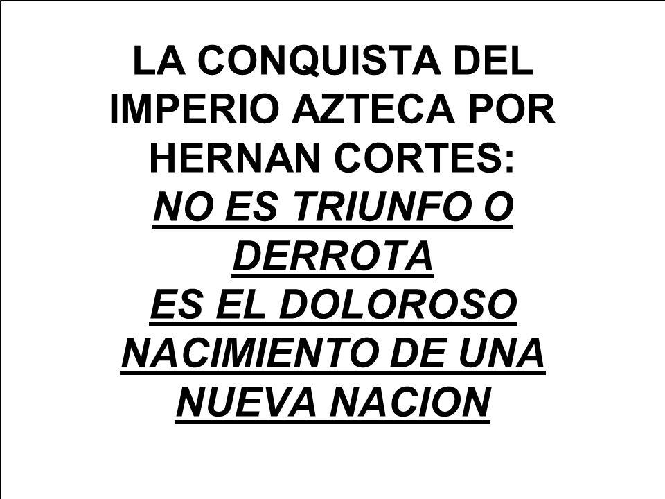 4.-Cortés aprovecha el odio de los pueblos indígenas contra los aztecas por el dominio y yugo que tenían que soportar. 5.-Así se le unen los Cempoalte